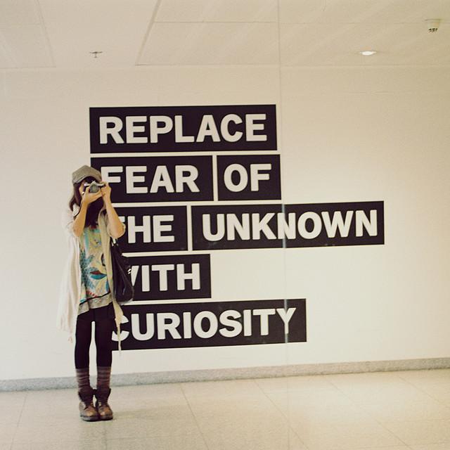 Inlocuieste frica de necunoscut cu curiozitate